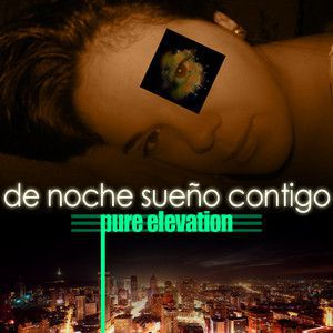 "Pure Elevation<br>""De Noche Sueno Contigo""<br>At Night I Dream of You<br>Remix With No Man"