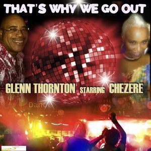 Glenn Thornton starring Chezere<br>That's Why We Go Out